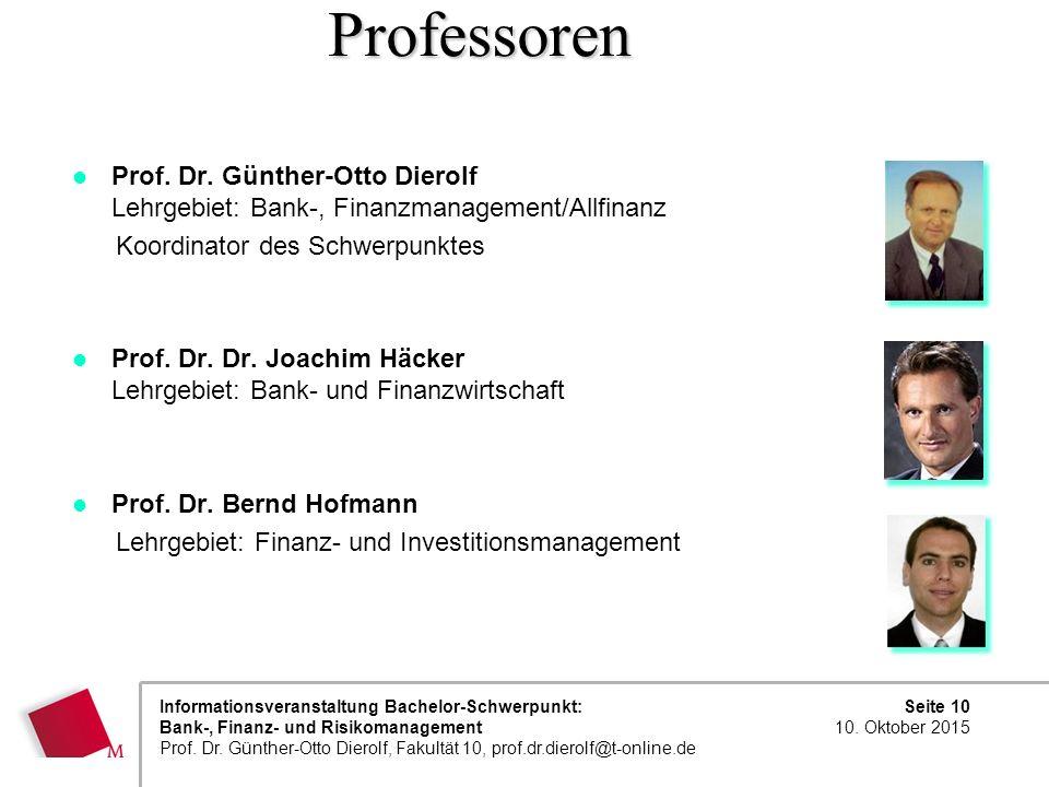 Professoren Prof. Dr. Günther-Otto Dierolf Lehrgebiet: Bank-, Finanzmanagement/Allfinanz. Koordinator des Schwerpunktes.