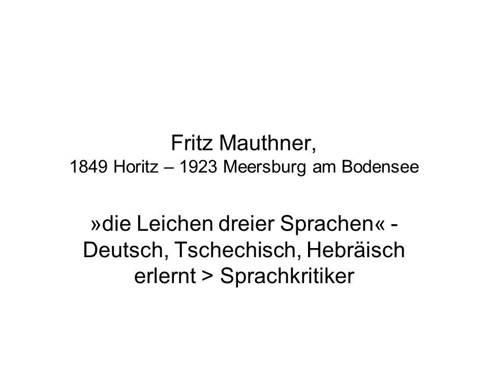 Fritz Mauthner, 1849 Horitz – 1923 Meersburg am Bodensee