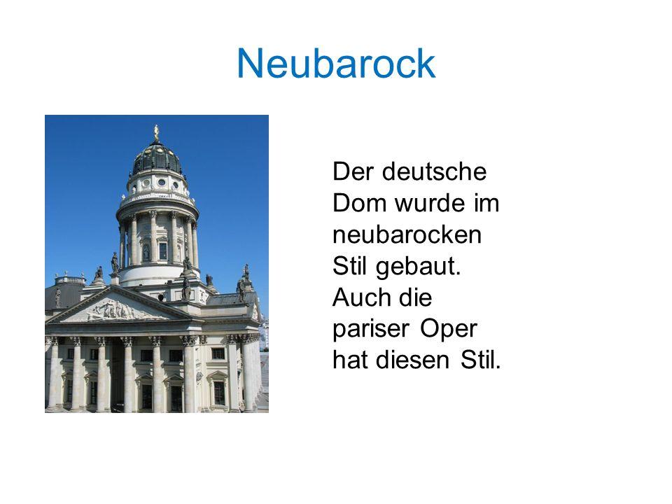 Neubarock Der deutsche Dom wurde im neubarocken Stil gebaut. Auch die pariser Oper hat diesen Stil.