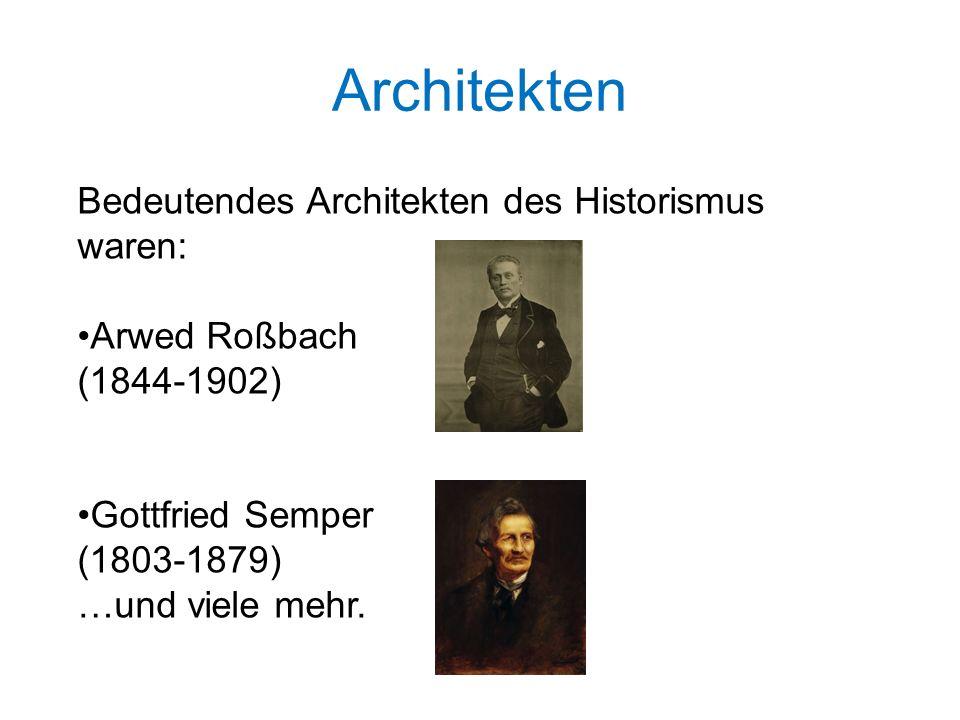 Architekten Bedeutendes Architekten des Historismus waren: