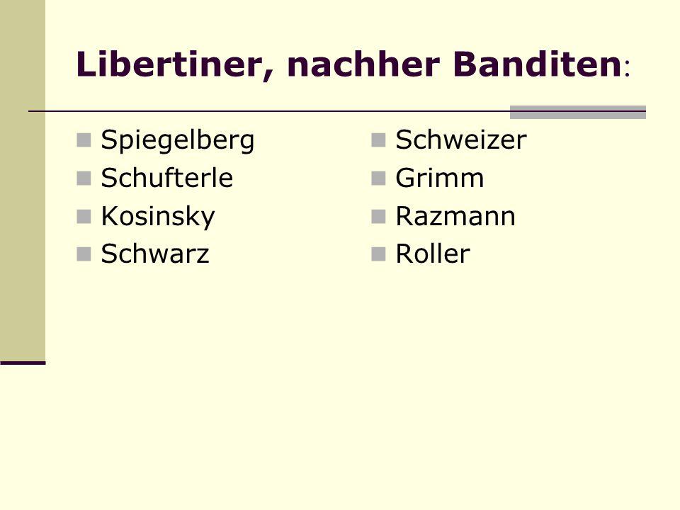 Libertiner, nachher Banditen:
