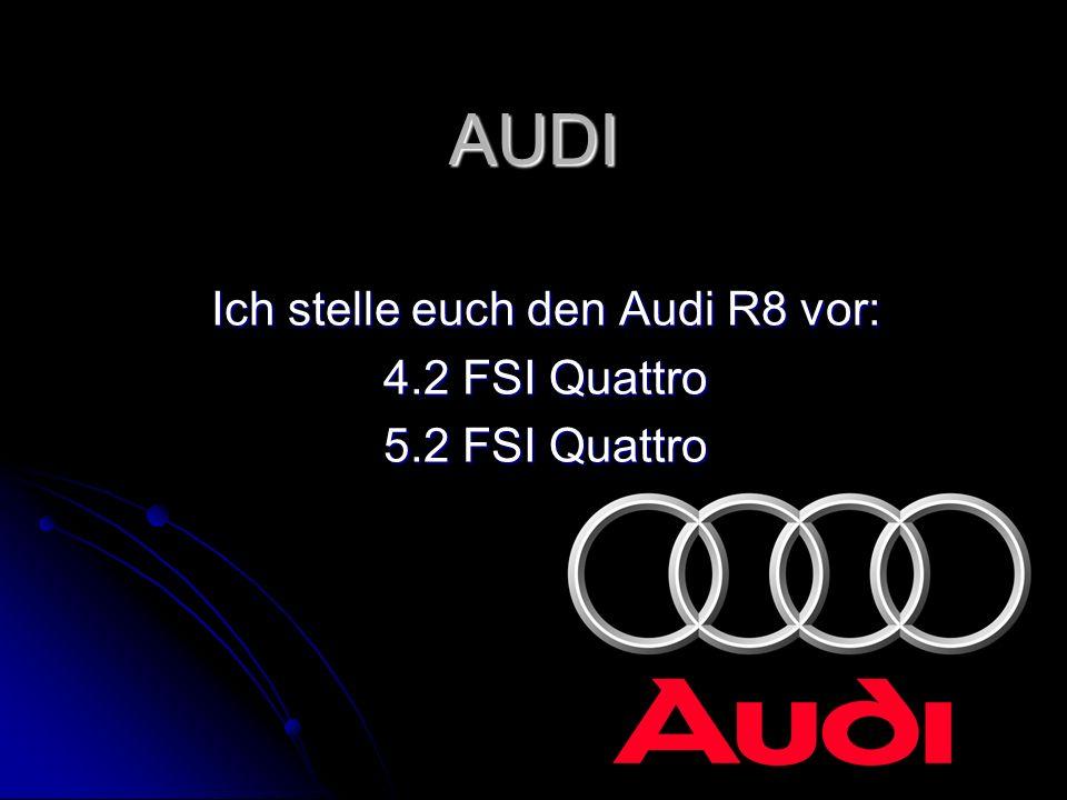 Ich stelle euch den Audi R8 vor: 4.2 FSI Quattro 5.2 FSI Quattro