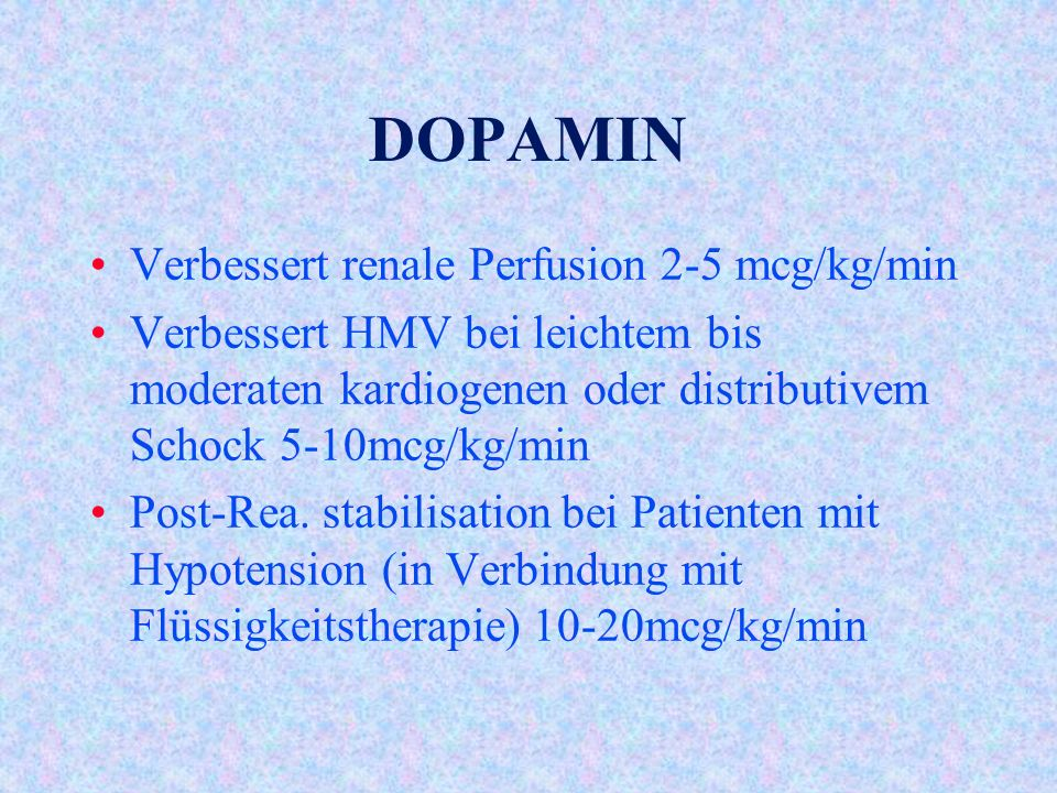 DOPAMIN Verbessert renale Perfusion 2-5 mcg/kg/min