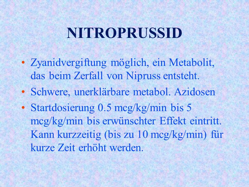NITROPRUSSID Zyanidvergiftung möglich, ein Metabolit, das beim Zerfall von Nipruss entsteht. Schwere, unerklärbare metabol. Azidosen.