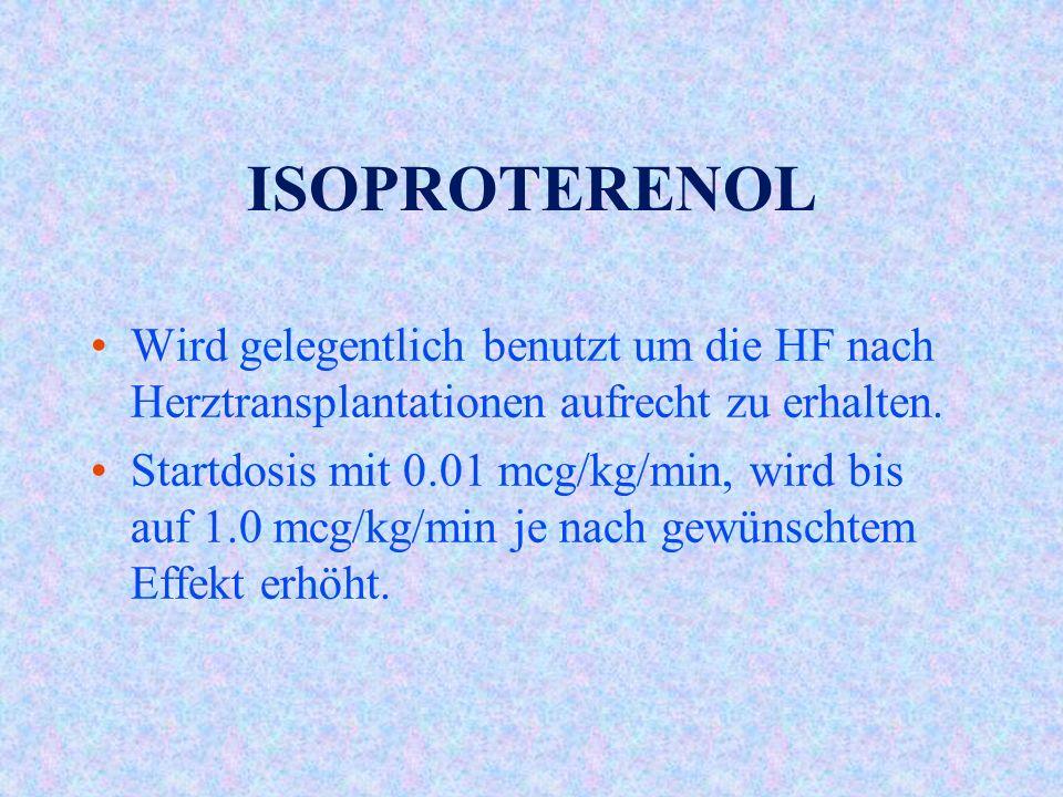 ISOPROTERENOL Wird gelegentlich benutzt um die HF nach Herztransplantationen aufrecht zu erhalten.
