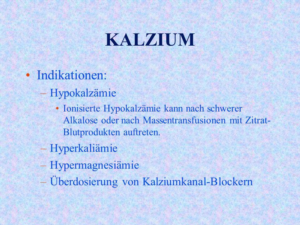 KALZIUM Indikationen: Hypokalzämie Hyperkaliämie Hypermagnesiämie