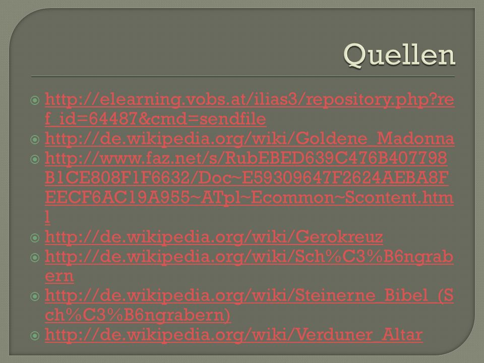 Quellen http://elearning.vobs.at/ilias3/repository.php ref_id=64487&cmd=sendfile. http://de.wikipedia.org/wiki/Goldene_Madonna.