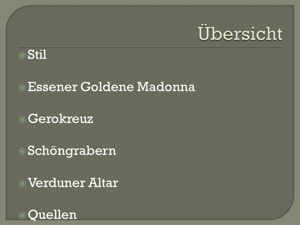 Übersicht Stil Essener Goldene Madonna Gerokreuz Schöngrabern