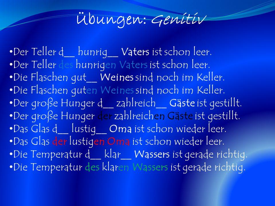 Übungen: Genitiv Der Teller d__ hunrig__ Vaters ist schon leer.