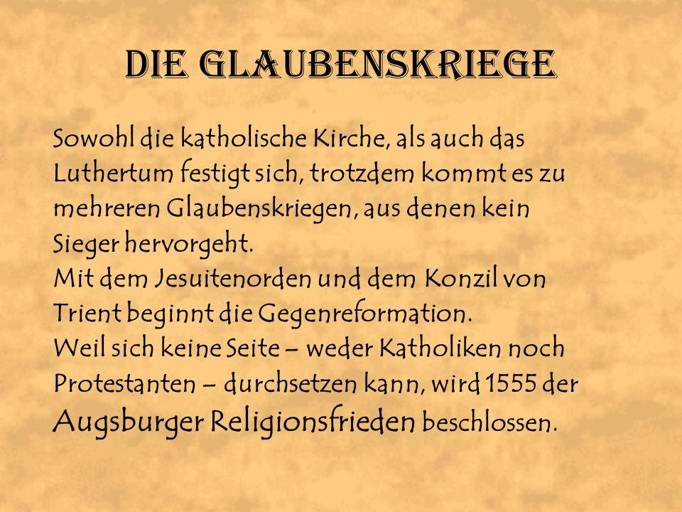Die Glaubenskriege Augsburger Religionsfrieden beschlossen.