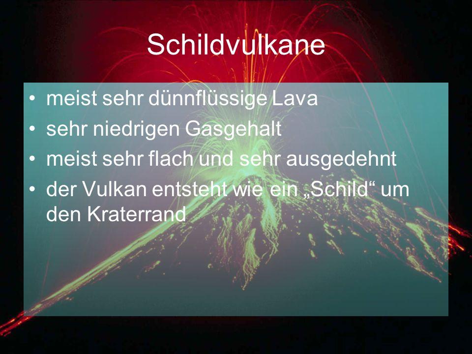 Schildvulkane meist sehr dünnflüssige Lava sehr niedrigen Gasgehalt