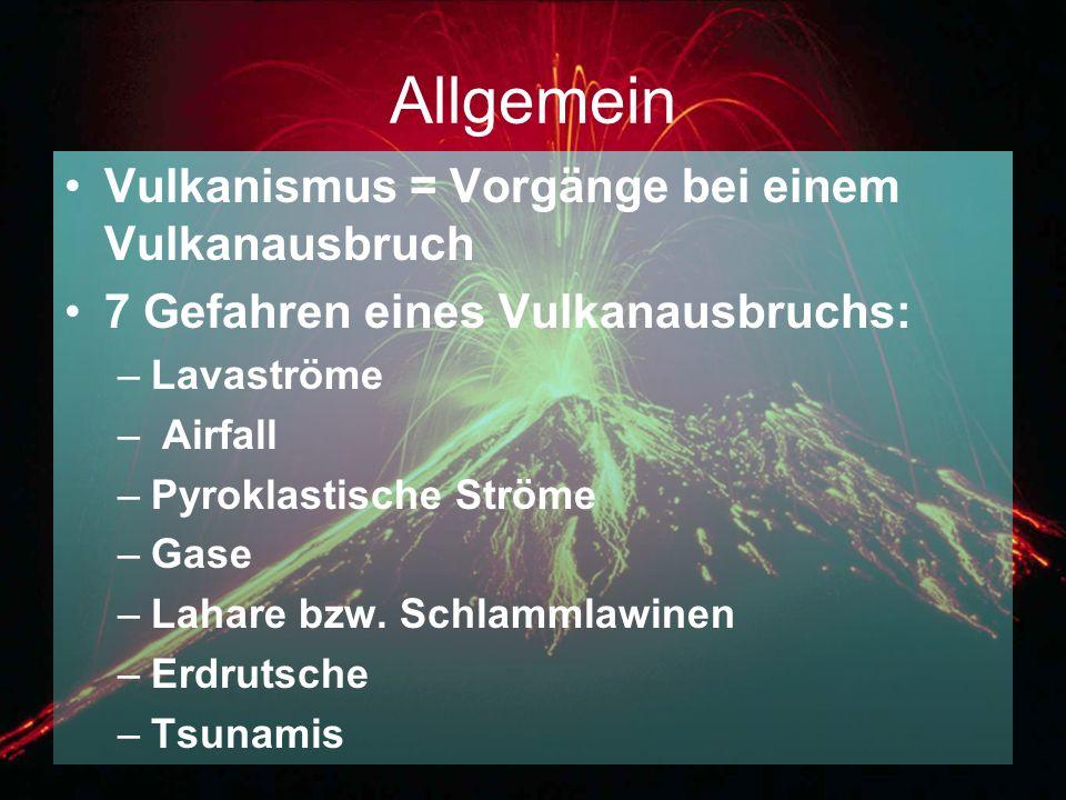 Allgemein Vulkanismus = Vorgänge bei einem Vulkanausbruch
