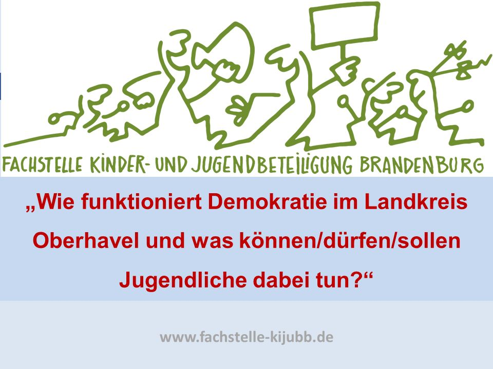 """""""Wie funktioniert Demokratie im Landkreis Oberhavel und was können/dürfen/sollen Jugendliche dabei tun"""