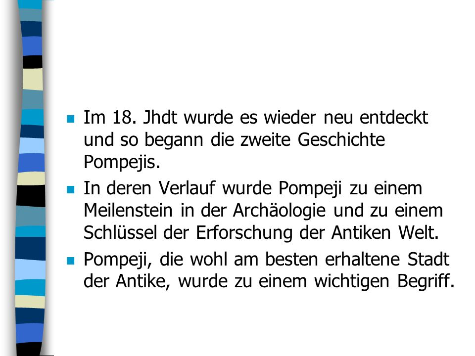 Im 18. Jhdt wurde es wieder neu entdeckt und so begann die zweite Geschichte Pompejis.