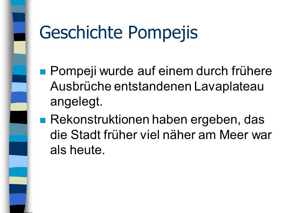 Geschichte Pompejis Pompeji wurde auf einem durch frühere Ausbrüche entstandenen Lavaplateau angelegt.
