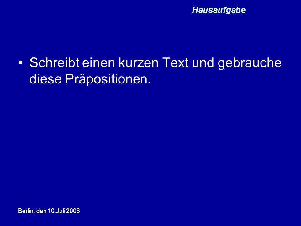 Schreibt einen kurzen Text und gebrauche diese Präpositionen.