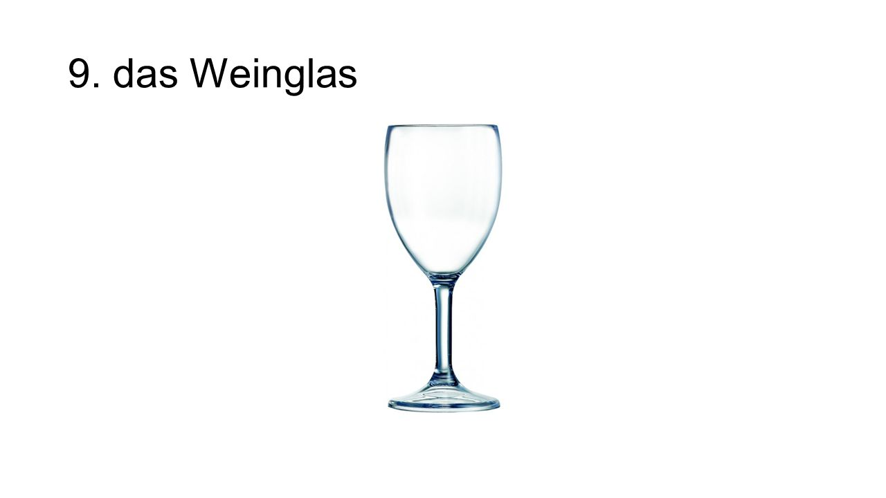 9. das Weinglas The wine glass