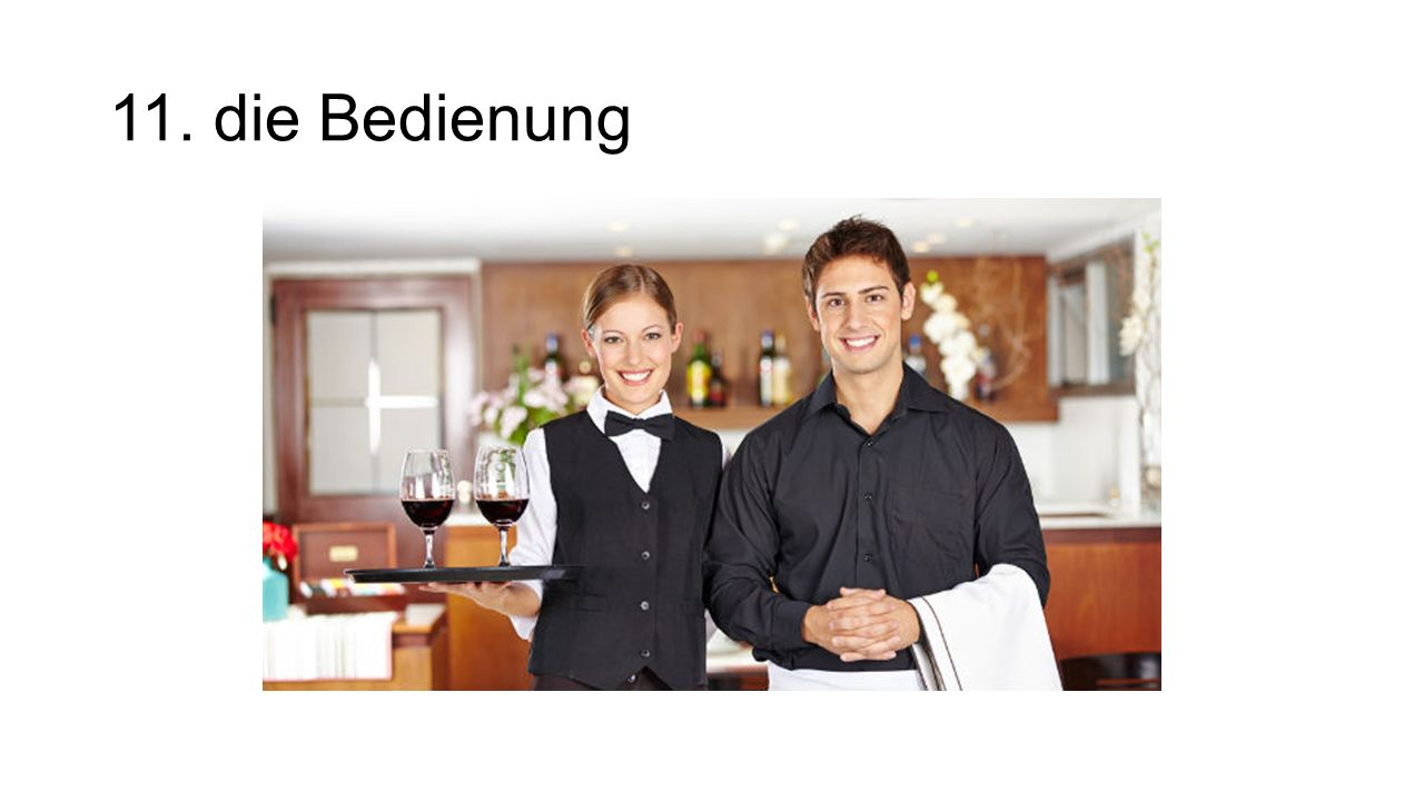11. die Bedienung The server (waiter/waitress)
