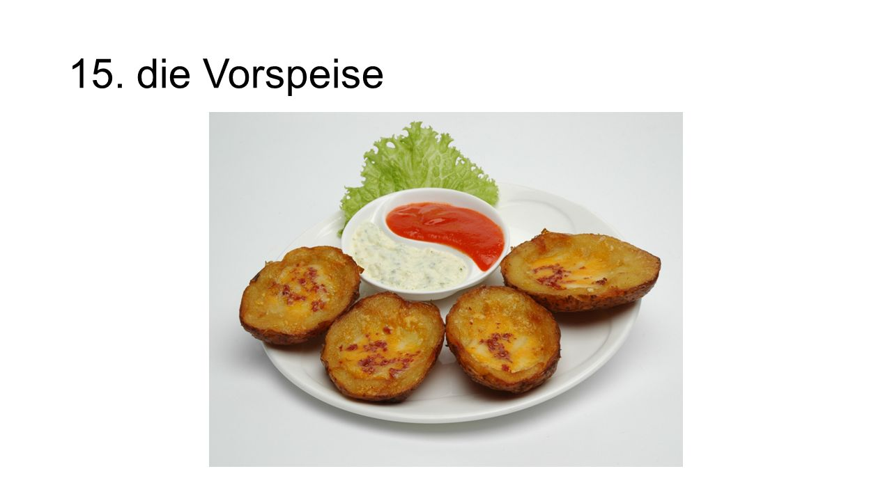 15. die Vorspeise The appetizer