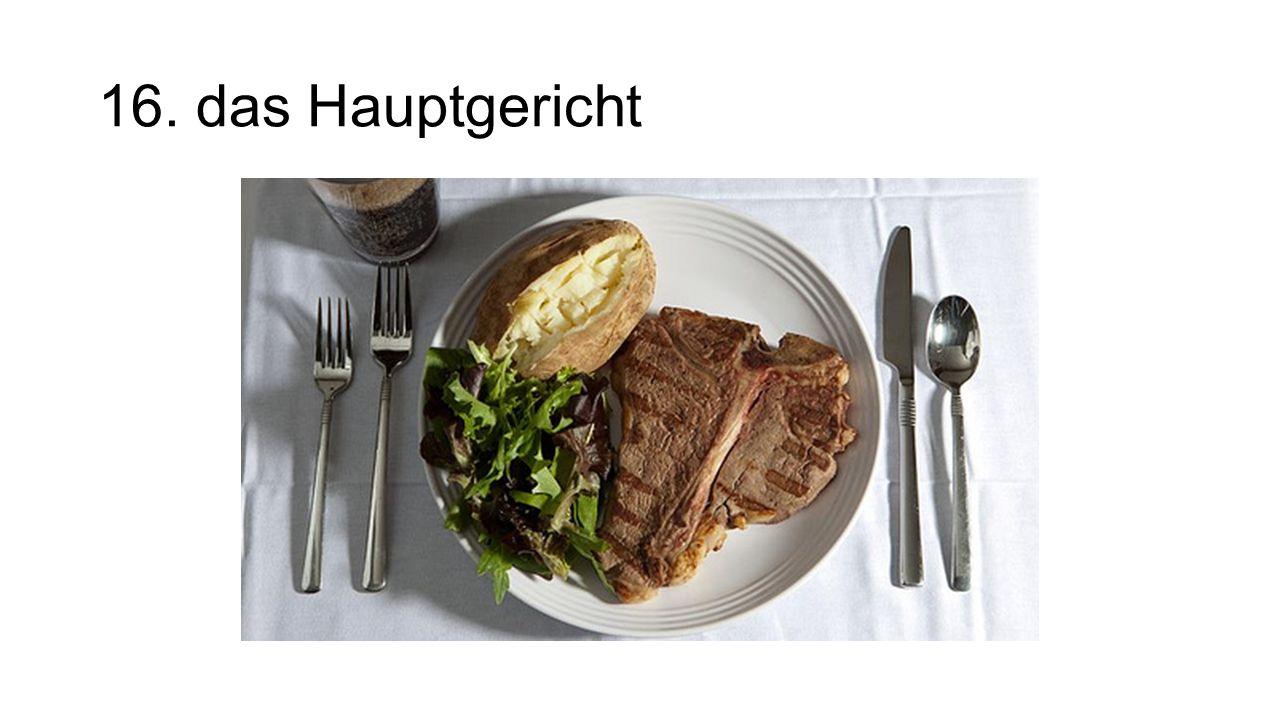 16. das Hauptgericht The main dish/entrée