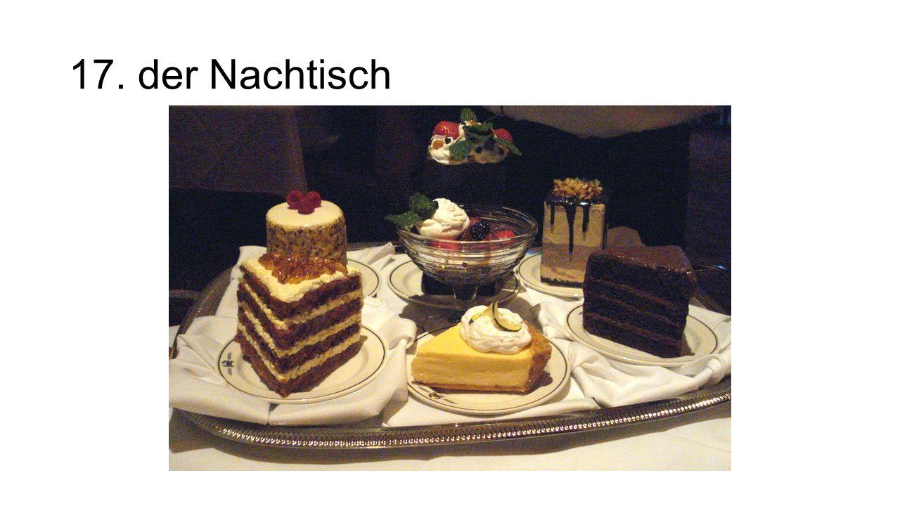 17. der Nachtisch The dessert