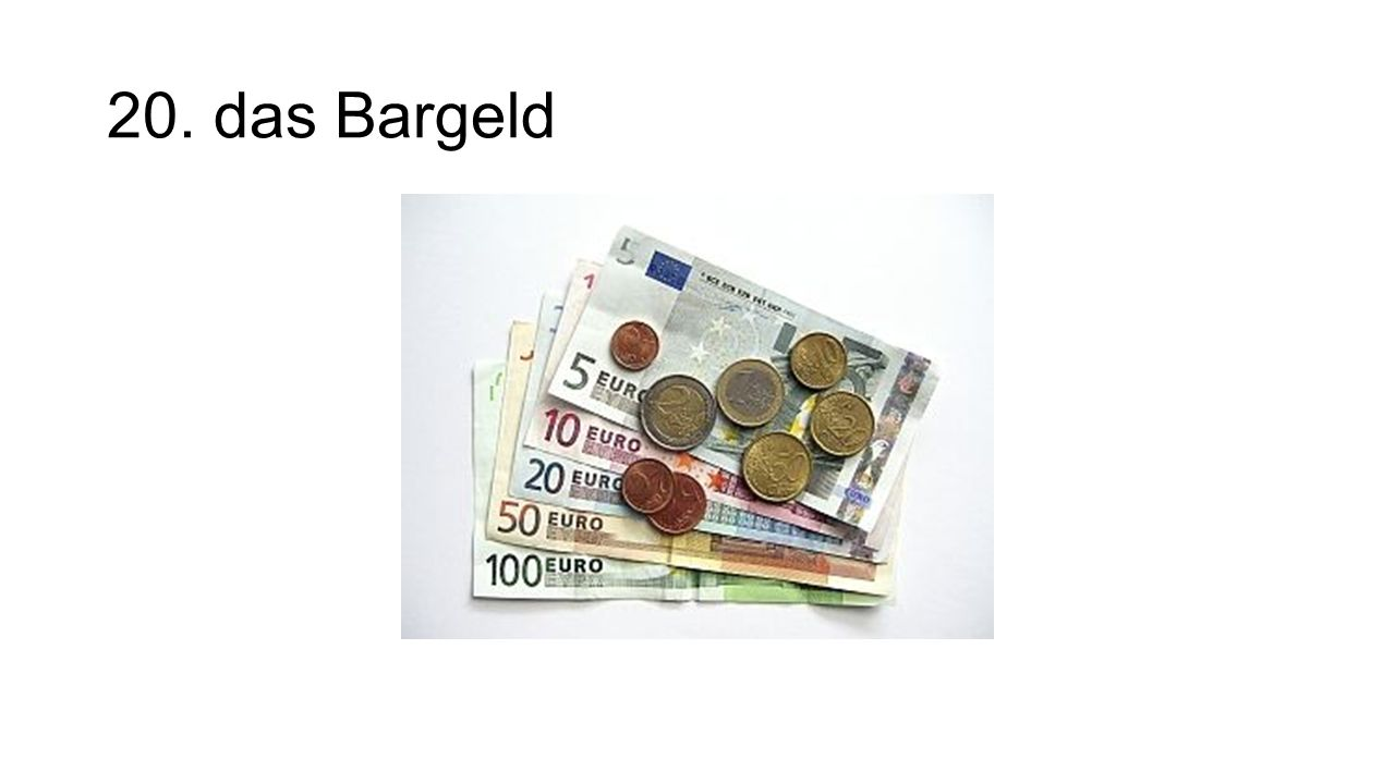 20. das Bargeld The cash