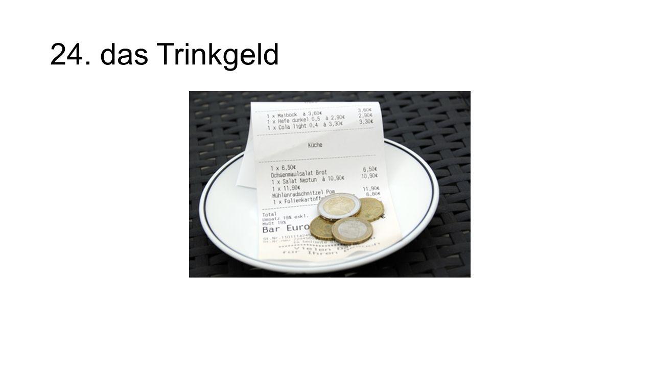 24. das Trinkgeld The tip