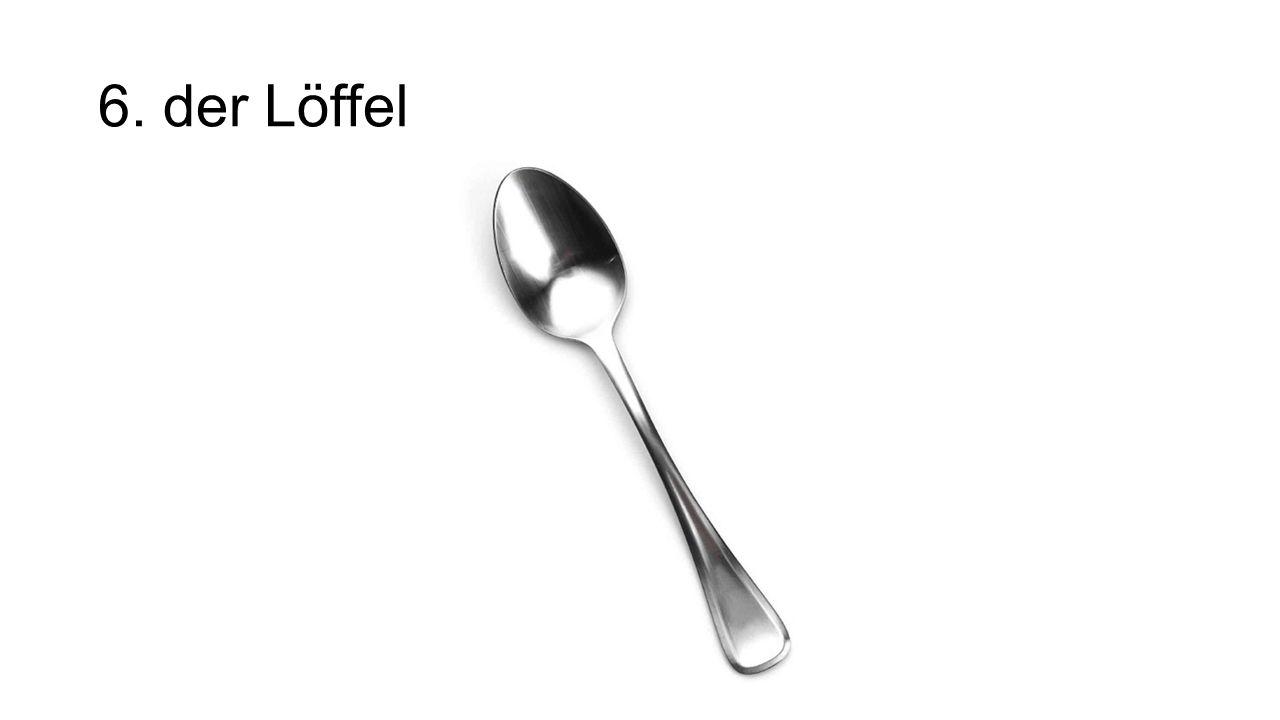 6. der Löffel Spoon