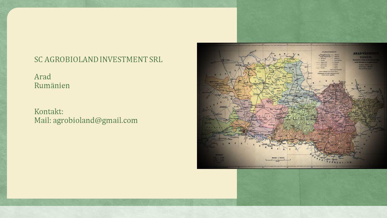SC AGROBIOLAND INVESTMENT SRL Arad Rumänien Kontakt: Mail: agrobioland@gmail.com