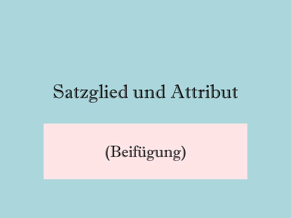 Satzglied und Attribut