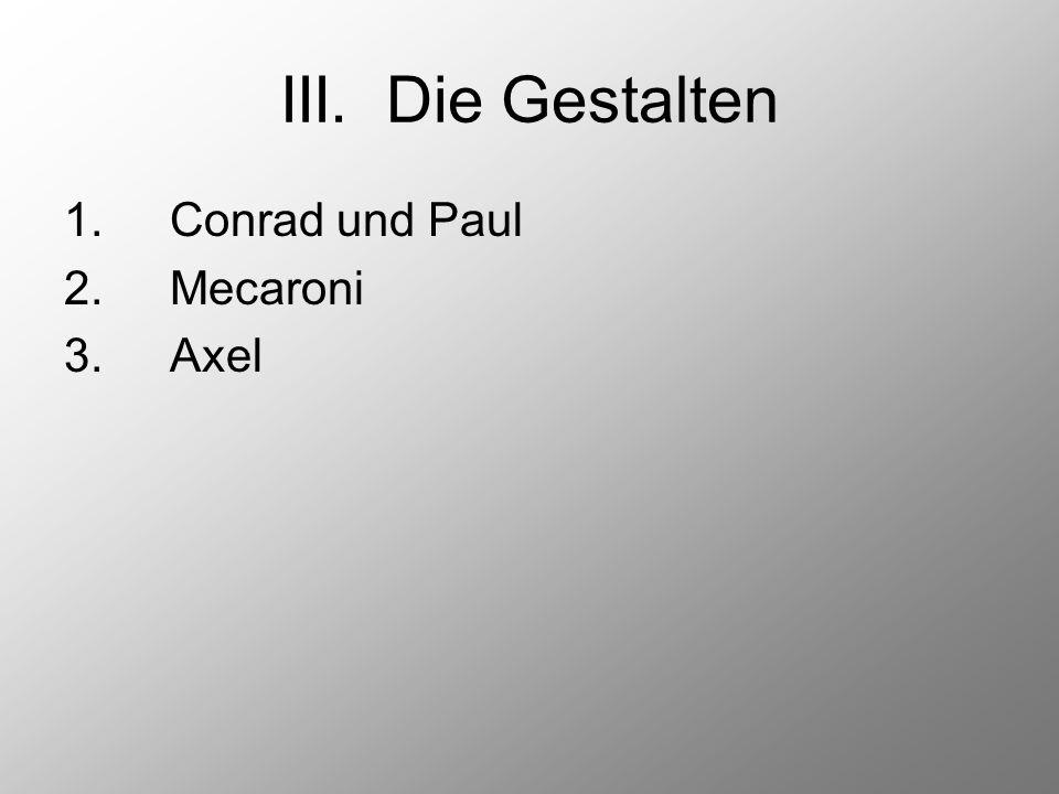 III. Die Gestalten 1. Conrad und Paul 2. Mecaroni 3. Axel