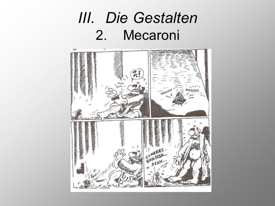 III. Die Gestalten 2. Mecaroni