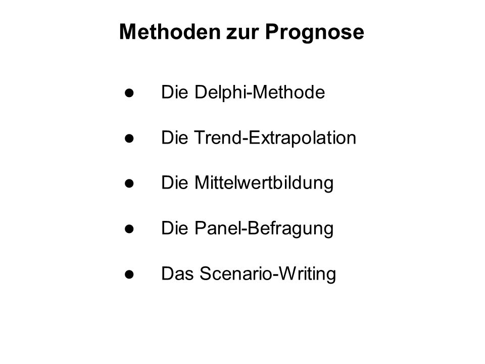 Methoden zur Prognose Die Delphi-Methode Die Trend-Extrapolation