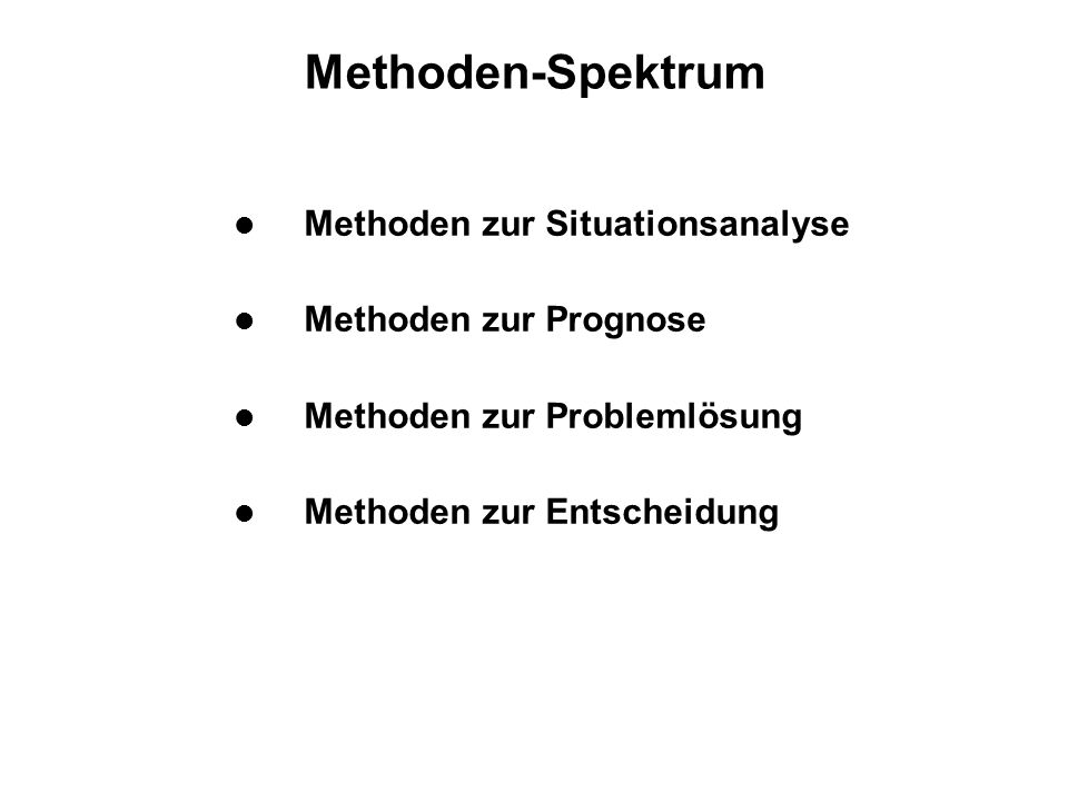 Methoden-Spektrum Methoden zur Situationsanalyse Methoden zur Prognose