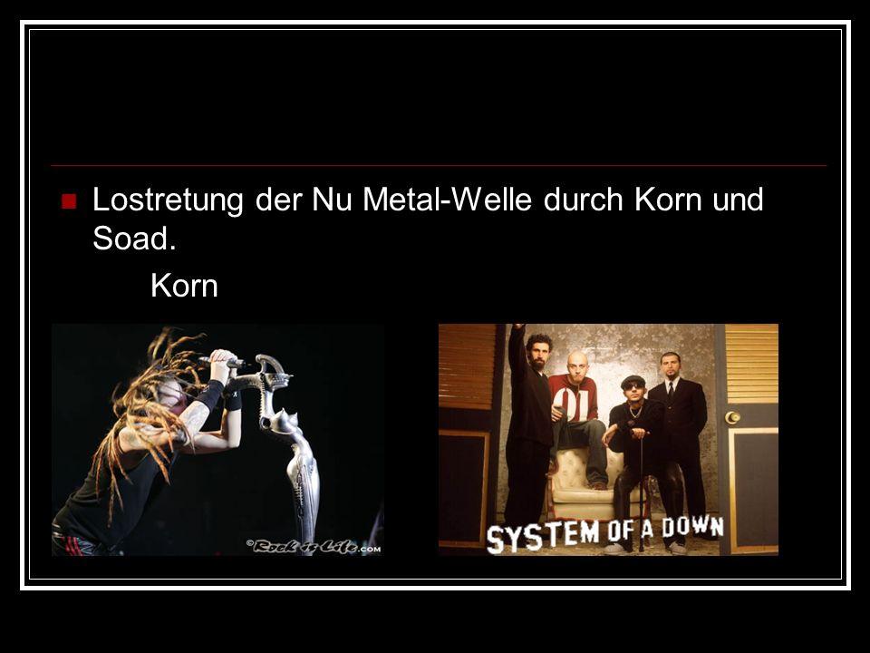Lostretung der Nu Metal-Welle durch Korn und Soad.