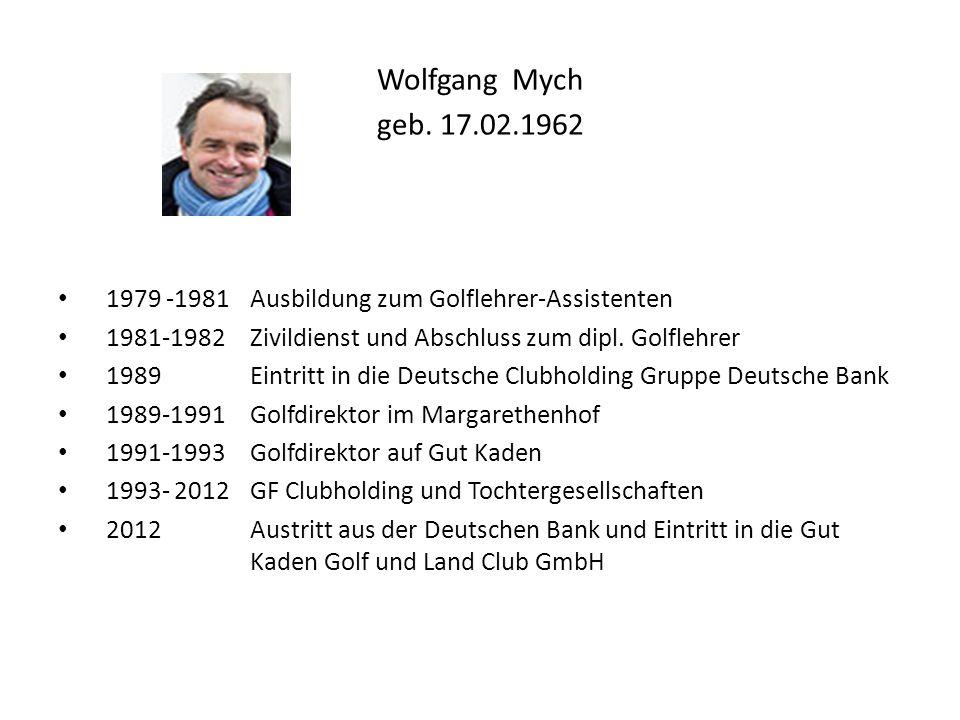 Wolfgang Mych geb. 17.02.1962 1979 -1981 Ausbildung zum Golflehrer-Assistenten. 1981-1982 Zivildienst und Abschluss zum dipl. Golflehrer.