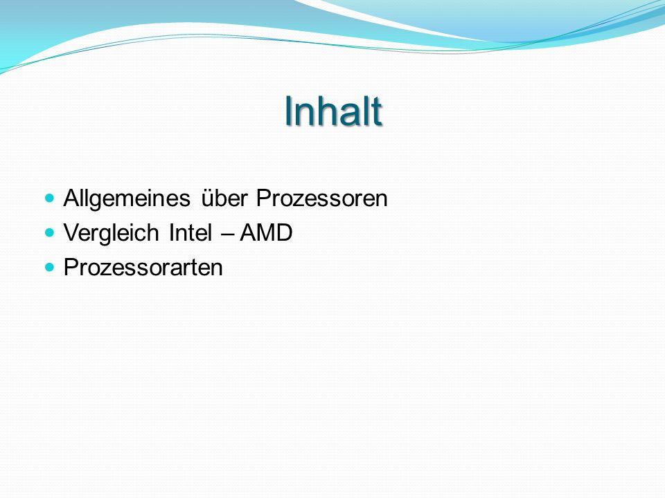 Inhalt Allgemeines über Prozessoren Vergleich Intel – AMD