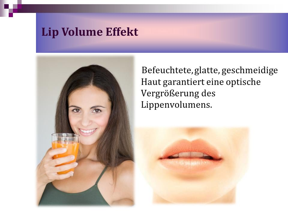 Lip Volume EffektBefeuchtete, glatte, geschmeidige Haut garantiert eine optische Vergrößerung des Lippenvolumens.