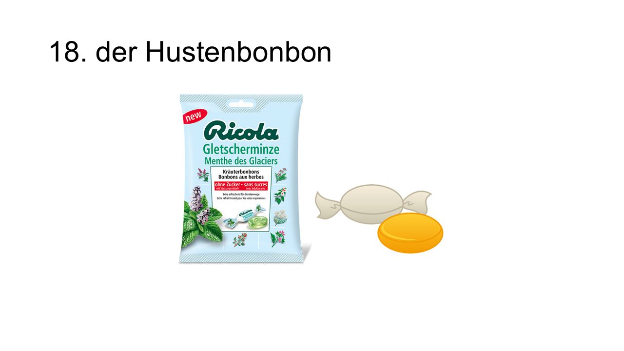 18. der Hustenbonbon The cough drops
