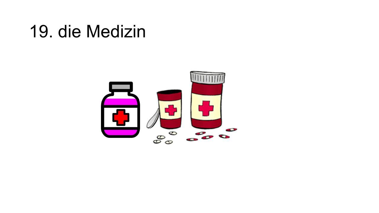 19. die Medizin The medicine