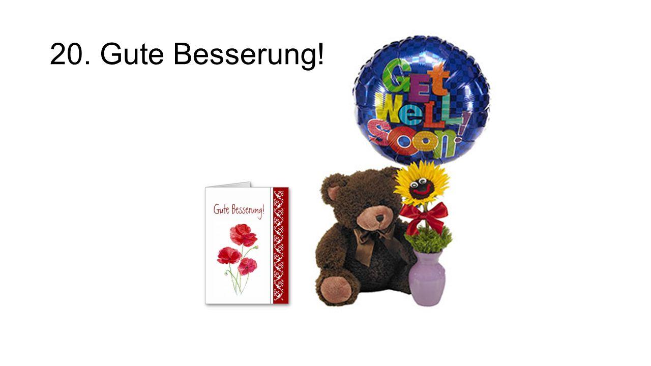 20. Gute Besserung! Get well soon!