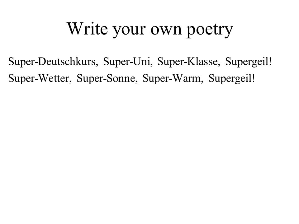 Write your own poetry Super-Deutschkurs, Super-Uni, Super-Klasse, Supergeil.
