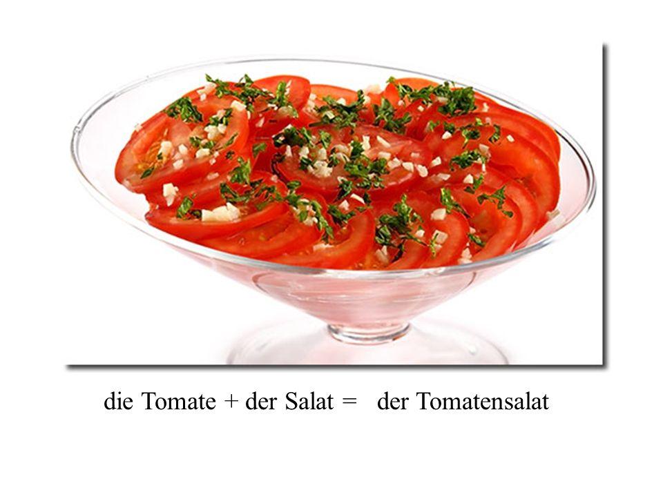 die Tomate + der Salat = der Tomatensalat