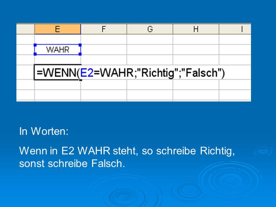 In Worten: Wenn in E2 WAHR steht, so schreibe Richtig, sonst schreibe Falsch.