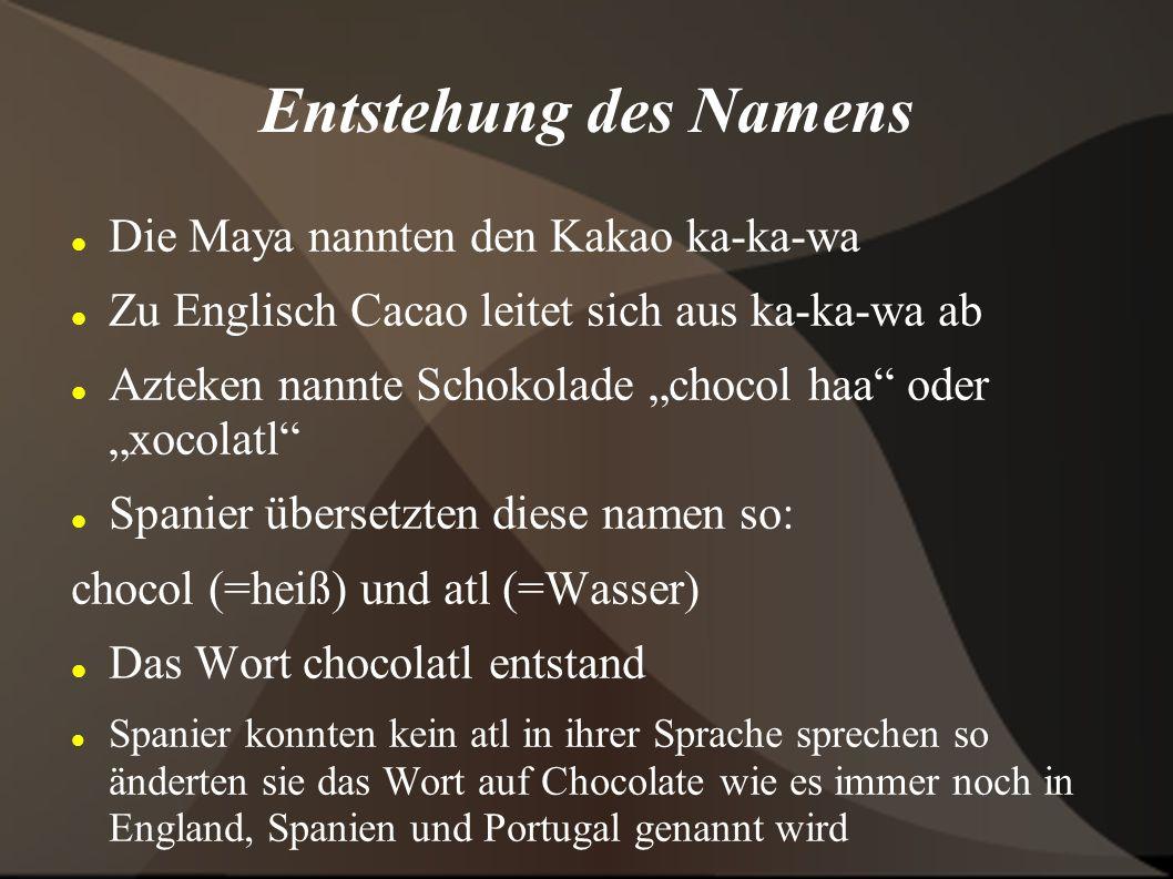 Entstehung des Namens Die Maya nannten den Kakao ka-ka-wa