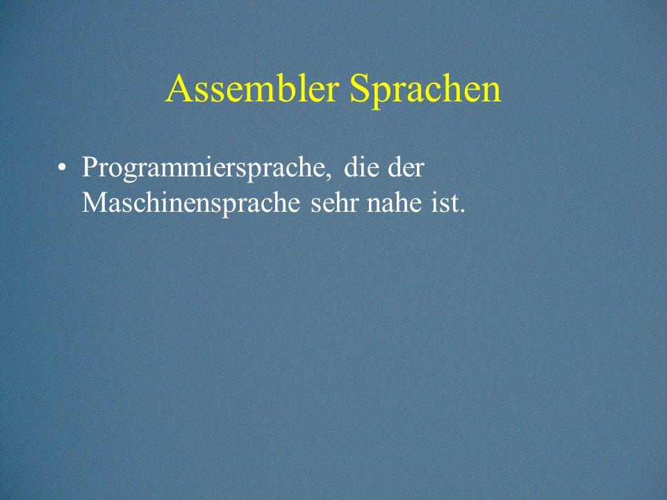 Assembler Sprachen Programmiersprache, die der Maschinensprache sehr nahe ist.