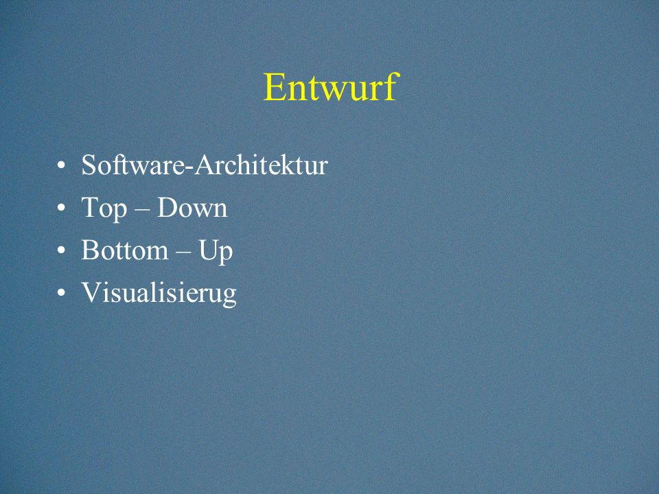 Entwurf Software-Architektur Top – Down Bottom – Up Visualisierug
