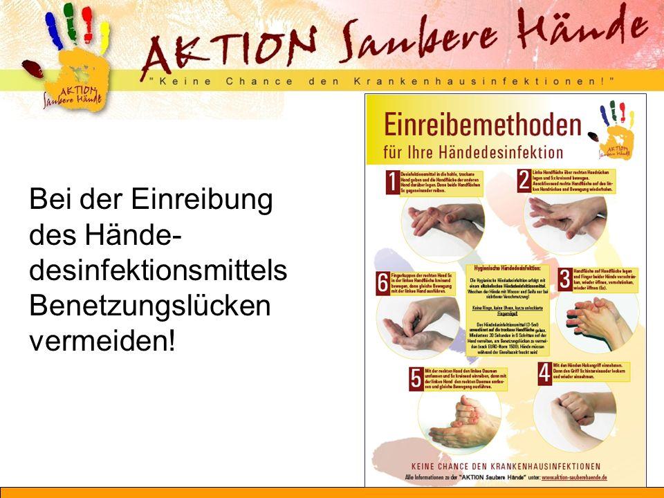 Bei der Einreibung des Hände-desinfektionsmittels Benetzungslücken vermeiden!