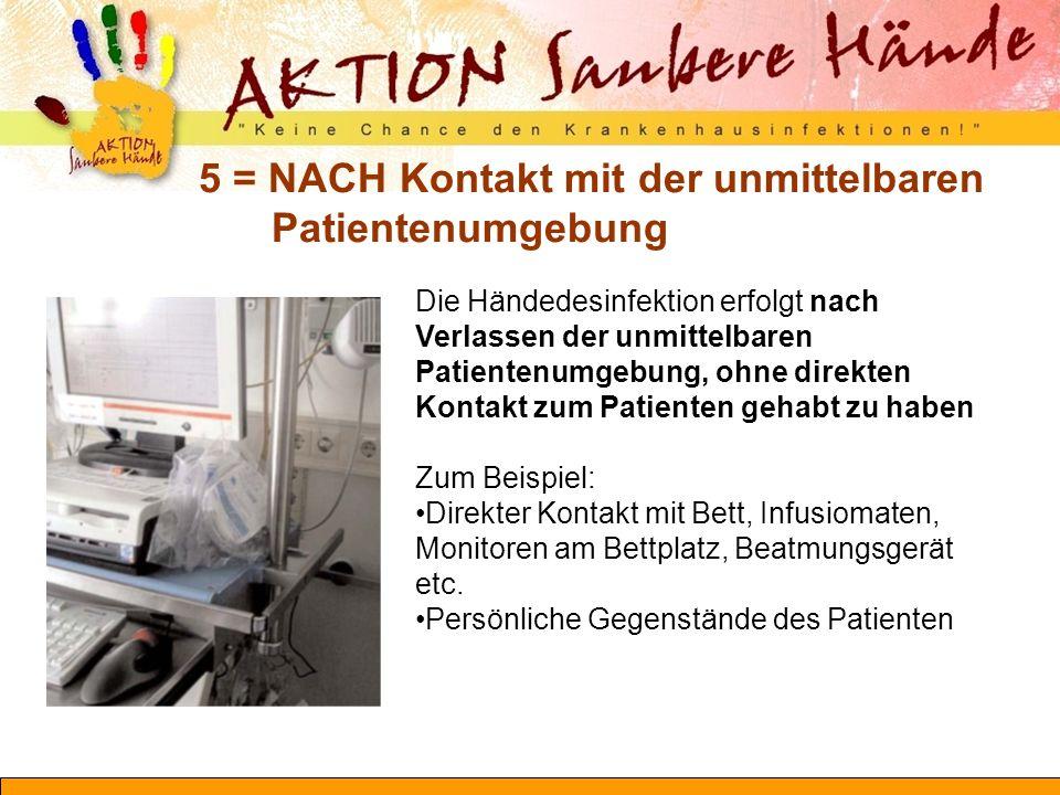 5 = NACH Kontakt mit der unmittelbaren Patientenumgebung