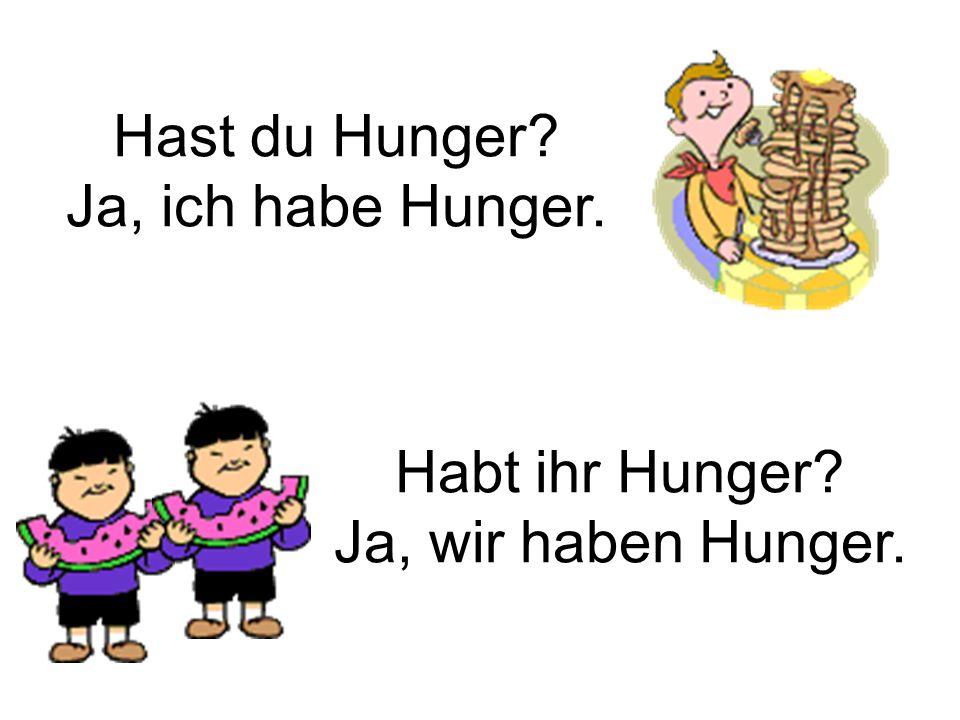 Hast du Hunger Ja, ich habe Hunger.